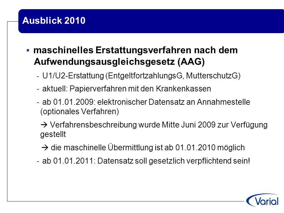 Ausblick 2010  maschinelles Erstattungsverfahren nach dem Aufwendungsausgleichsgesetz (AAG) - U1/U2-Erstattung (EntgeltfortzahlungsG, MutterschutzG)