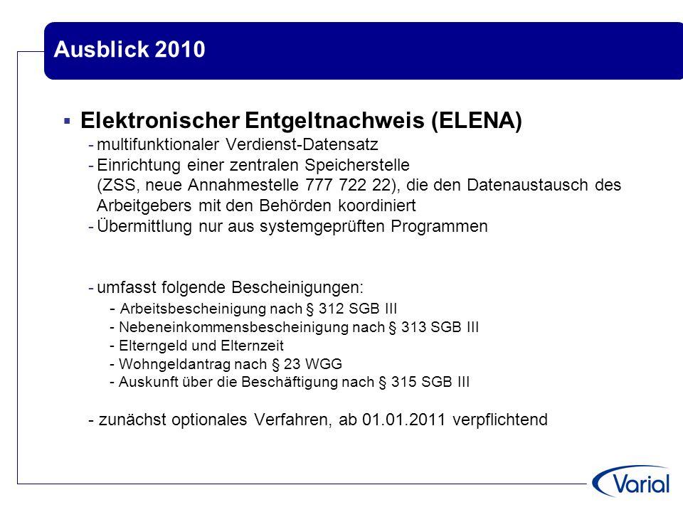 Ausblick 2010  Elektronischer Entgeltnachweis (ELENA) -multifunktionaler Verdienst-Datensatz -Einrichtung einer zentralen Speicherstelle (ZSS, neue A