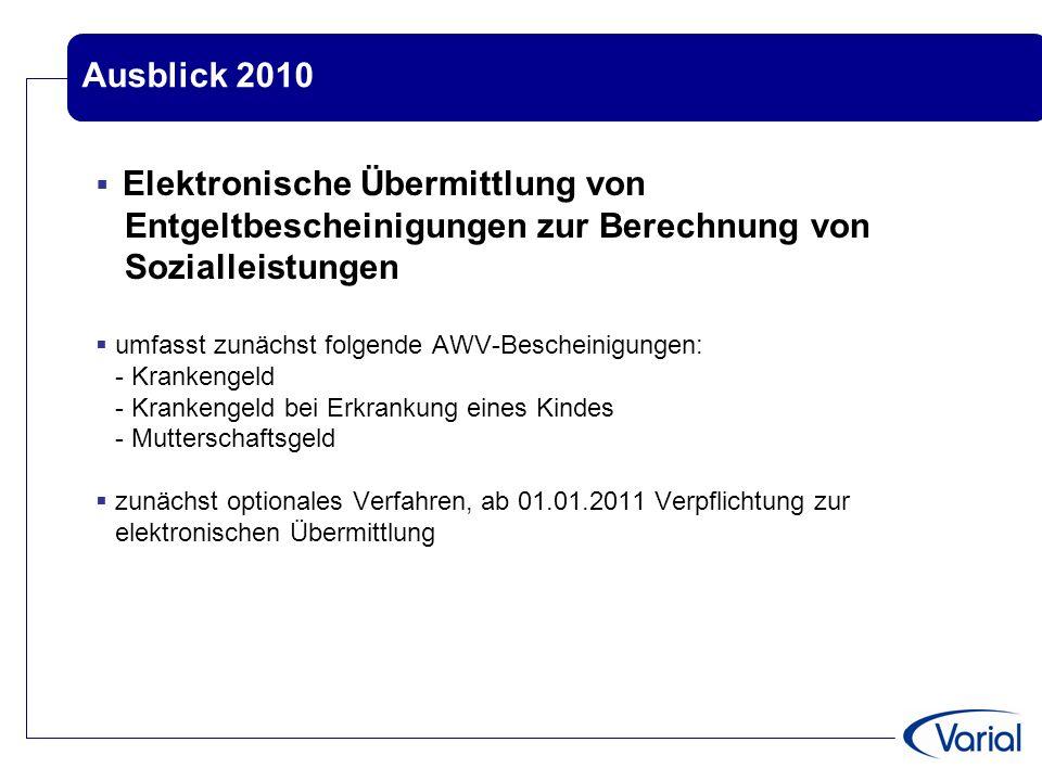 Ausblick 2010  Elektronische Übermittlung von Entgeltbescheinigungen zur Berechnung von Sozialleistungen  umfasst zunächst folgende AWV-Bescheinigun