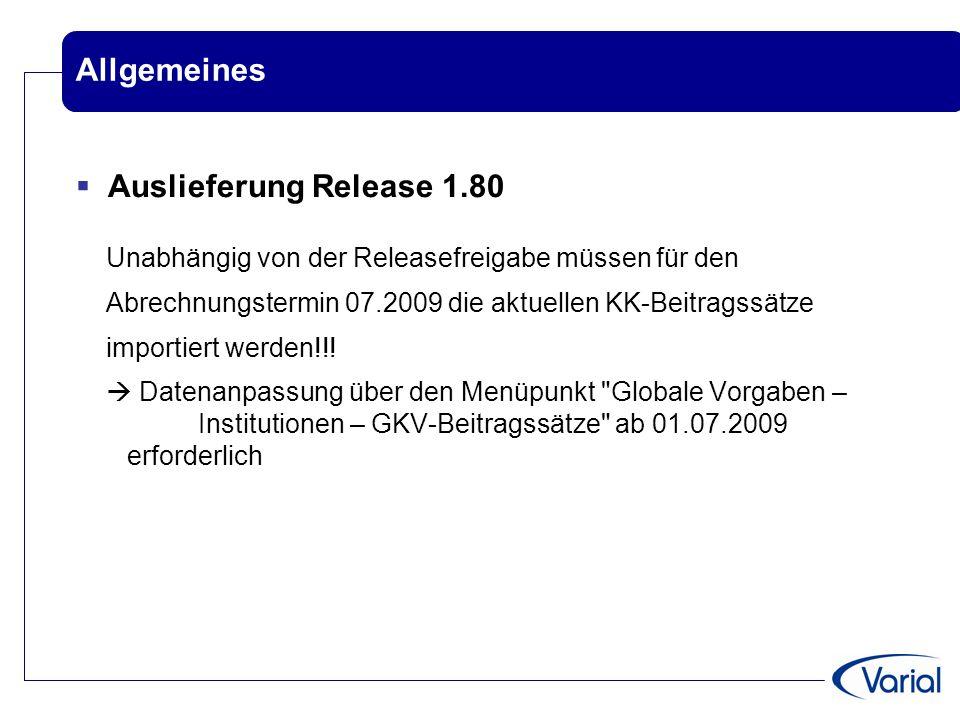 Allgemeines  Auslieferung Release 1.80 Unabhängig von der Releasefreigabe müssen für den Abrechnungstermin 07.2009 die aktuellen KK-Beitragssätze imp