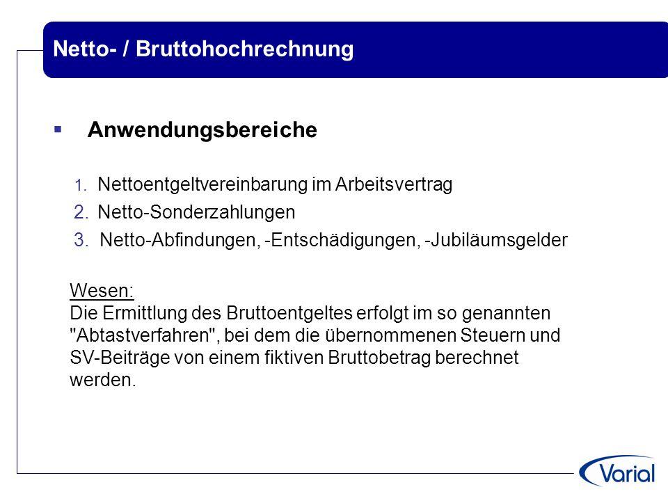 Netto- / Bruttohochrechnung  Anwendungsbereiche 1. Nettoentgeltvereinbarung im Arbeitsvertrag 2.Netto-Sonderzahlungen 3. Netto-Abfindungen, -Entschäd