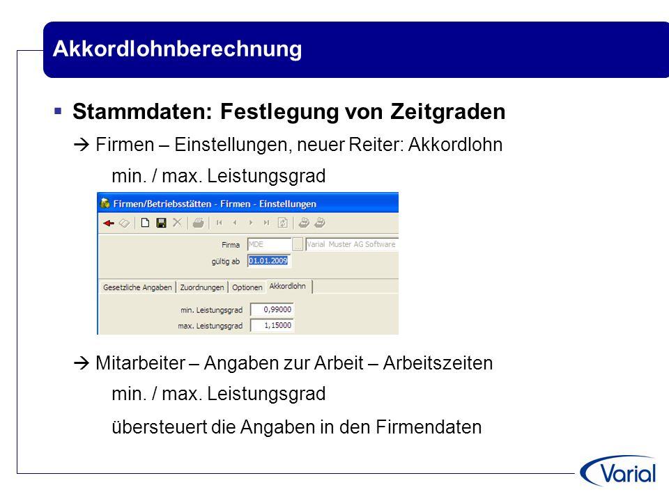 Akkordlohnberechnung  Stammdaten: Festlegung von Zeitgraden  Firmen – Einstellungen, neuer Reiter: Akkordlohn min. / max. Leistungsgrad  Mitarbeite