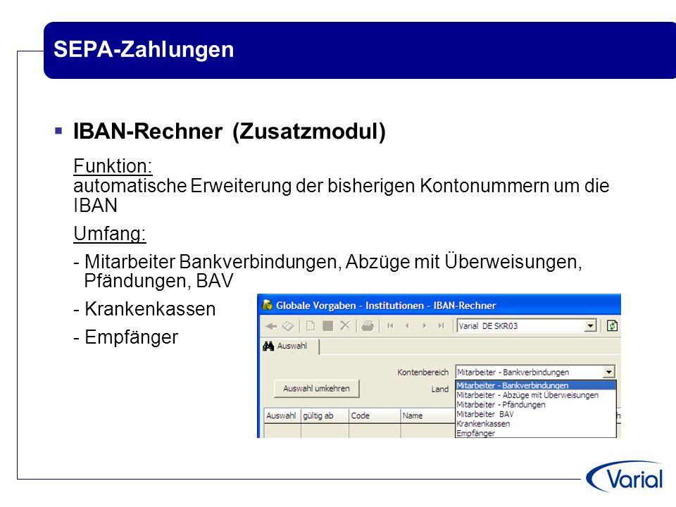 SEPA-Zahlungen  IBAN-Rechner (Zusatzmodul) Funktion: automatische Erweiterung der bisherigen Kontonummern um die IBAN Umfang: - Mitarbeiter Bankverbi