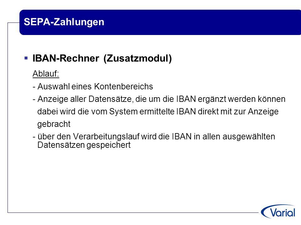 SEPA-Zahlungen  IBAN-Rechner (Zusatzmodul) Ablauf: - Auswahl eines Kontenbereichs - Anzeige aller Datensätze, die um die IBAN ergänzt werden können d
