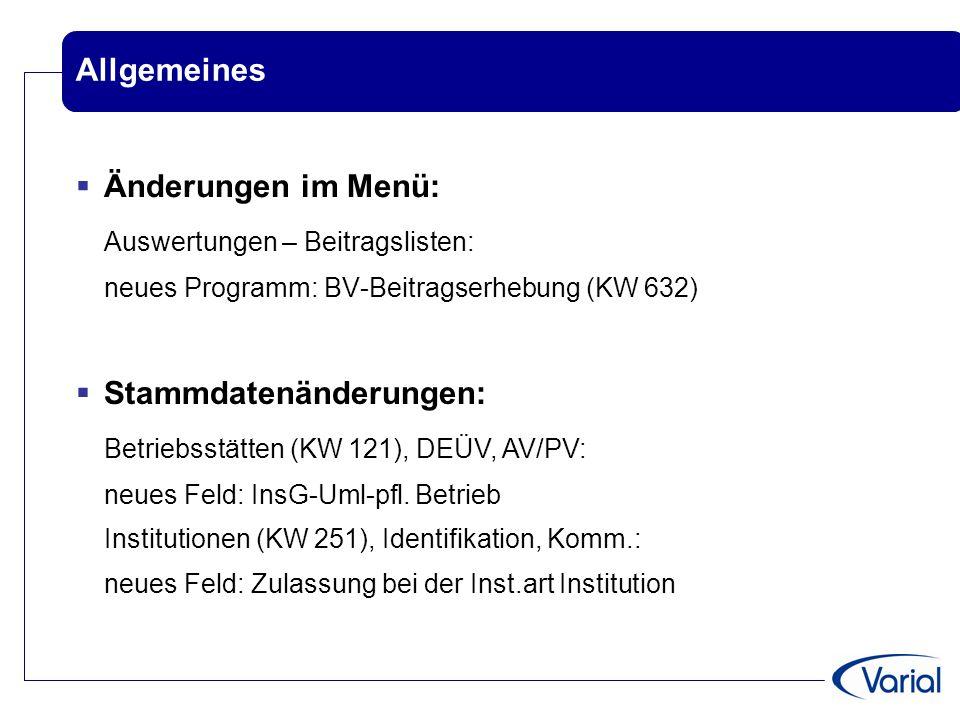 Allgemeines  Änderungen im Menü: Auswertungen – Beitragslisten: neues Programm: BV-Beitragserhebung (KW 632)  Stammdatenänderungen: Betriebsstätten