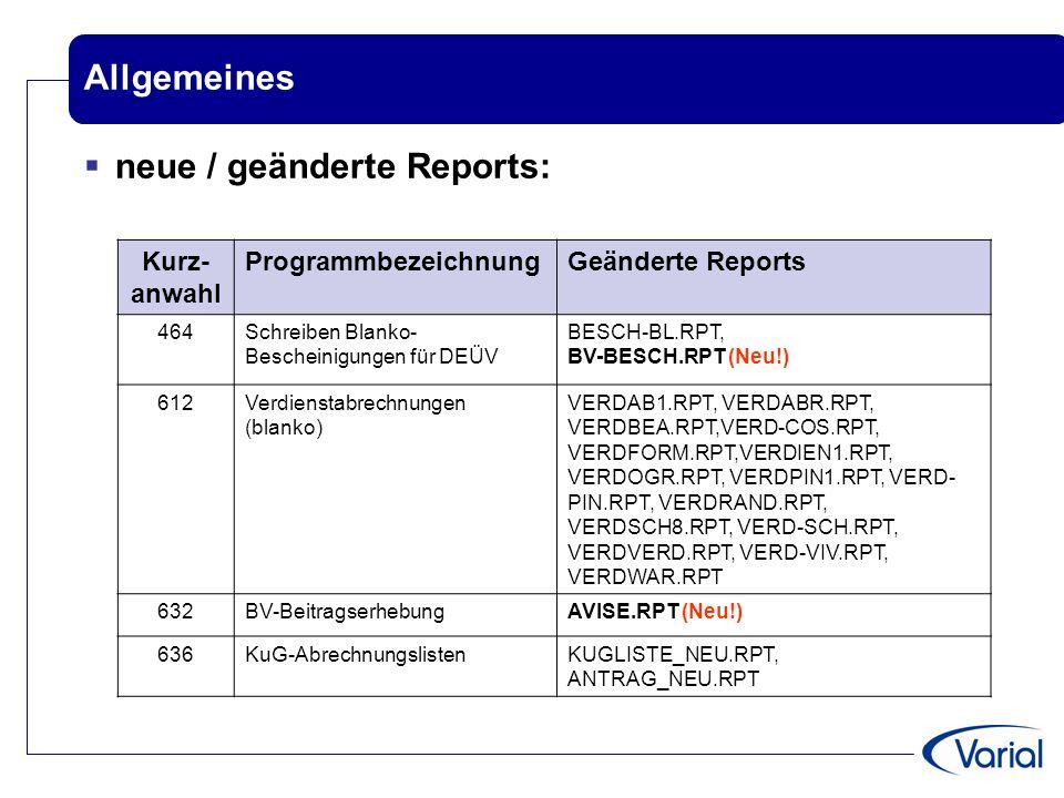 Allgemeines  neue / geänderte Reports: Kurz- anwahl ProgrammbezeichnungGeänderte Reports 464Schreiben Blanko- Bescheinigungen für DEÜV BESCH-BL.RPT,