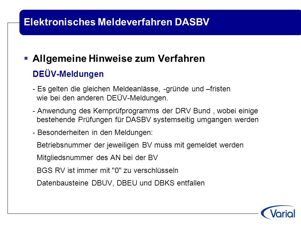 Elektronisches Meldeverfahren DASBV  Allgemeine Hinweise zum Verfahren DEÜV-Meldungen - Es gelten die gleichen Meldeanlässe, -gründe und –fristen wie