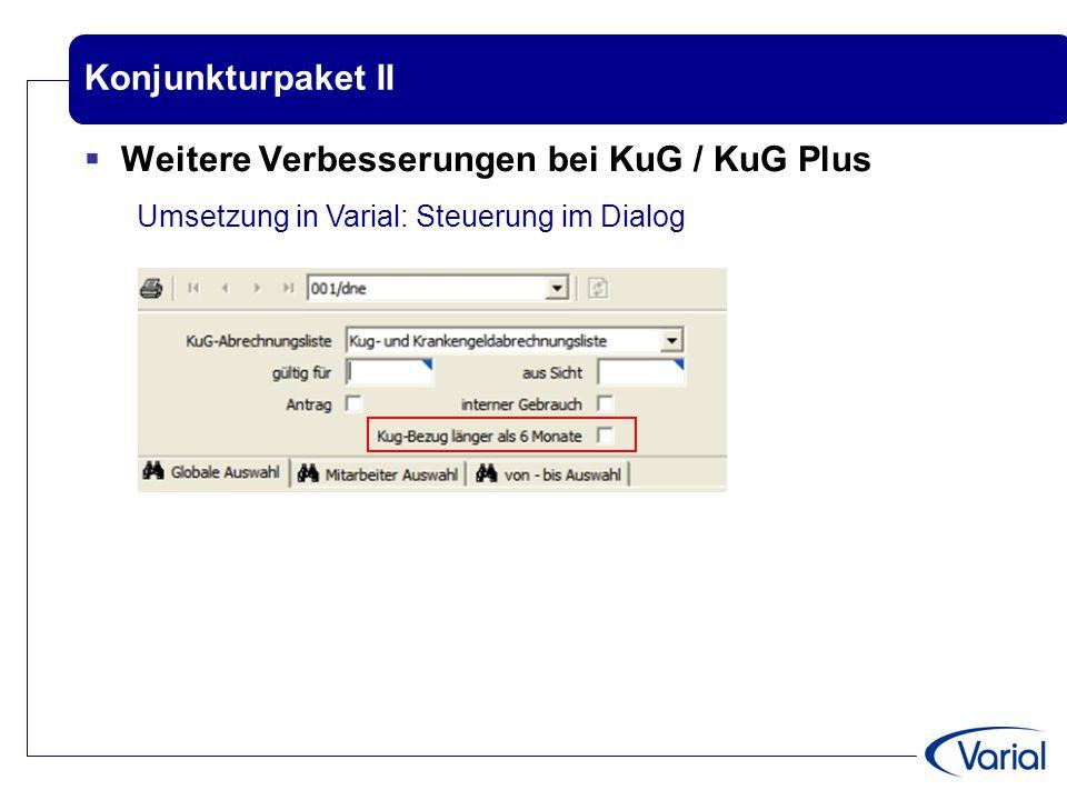 Konjunkturpaket II  Weitere Verbesserungen bei KuG / KuG Plus Umsetzung in Varial: Steuerung im Dialog
