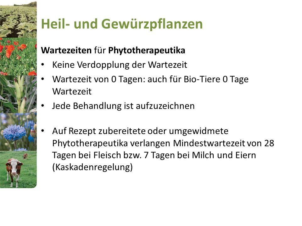 Heil- und Gewürzpflanzen Wartezeiten für Phytotherapeutika Keine Verdopplung der Wartezeit Wartezeit von 0 Tagen: auch für Bio-Tiere 0 Tage Wartezeit