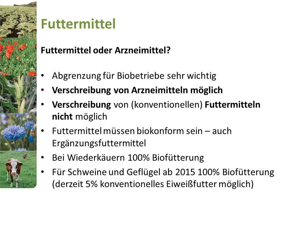 Futtermittel Futtermittel oder Arzneimittel? Abgrenzung für Biobetriebe sehr wichtig Verschreibung von Arzneimitteln möglich Verschreibung von (konven