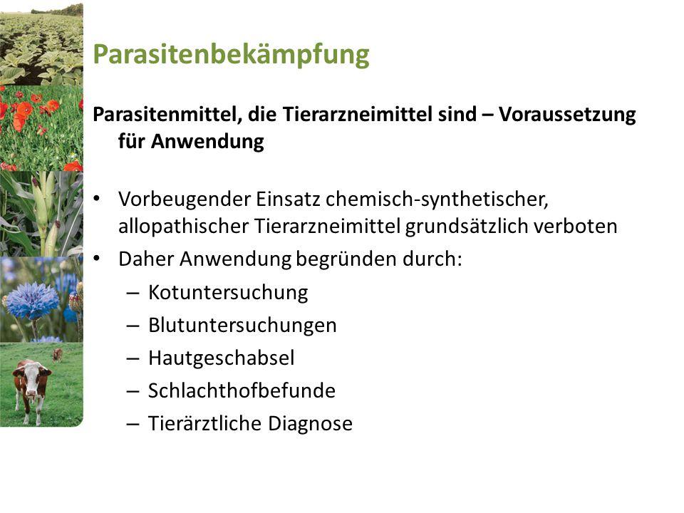 Parasitenbekämpfung Parasitenmittel, die Tierarzneimittel sind – Voraussetzung für Anwendung Vorbeugender Einsatz chemisch-synthetischer, allopathisch