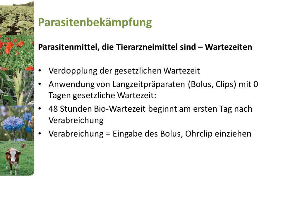 Parasitenbekämpfung Parasitenmittel, die Tierarzneimittel sind – Wartezeiten Verdopplung der gesetzlichen Wartezeit Anwendung von Langzeitpräparaten (