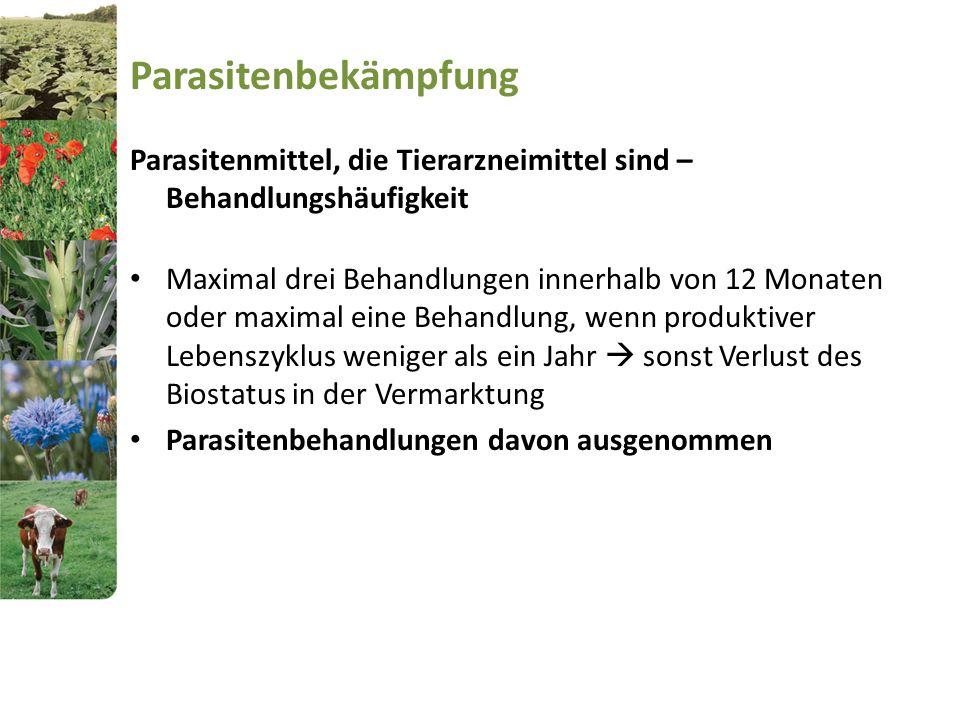 Parasitenbekämpfung Parasitenmittel, die Tierarzneimittel sind – Behandlungshäufigkeit Maximal drei Behandlungen innerhalb von 12 Monaten oder maximal