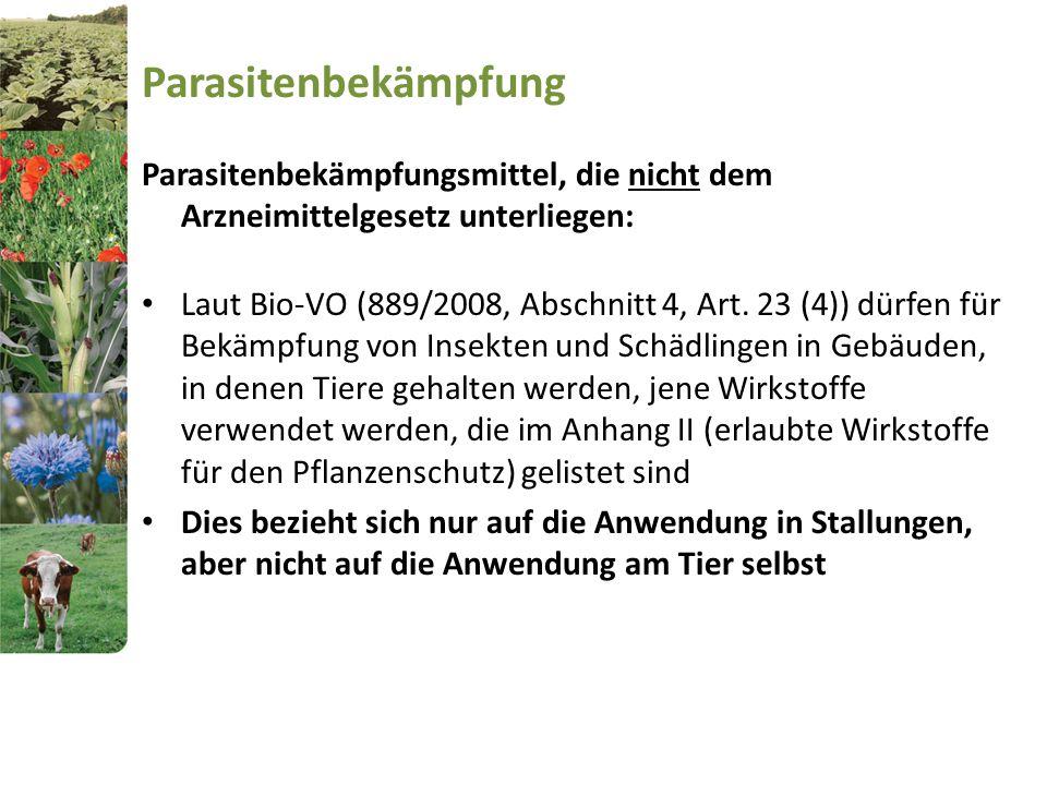 Parasitenbekämpfung Parasitenbekämpfungsmittel, die nicht dem Arzneimittelgesetz unterliegen: Laut Bio-VO (889/2008, Abschnitt 4, Art. 23 (4)) dürfen
