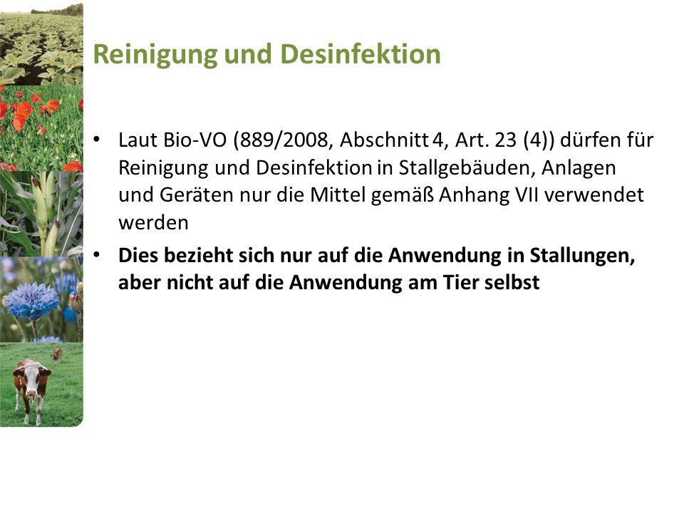 Reinigung und Desinfektion Laut Bio-VO (889/2008, Abschnitt 4, Art. 23 (4)) dürfen für Reinigung und Desinfektion in Stallgebäuden, Anlagen und Geräte
