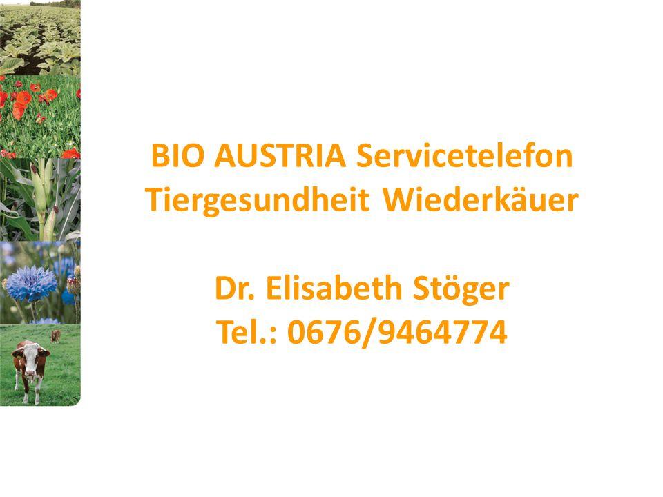 BIO AUSTRIA Servicetelefon Tiergesundheit Wiederkäuer Dr. Elisabeth Stöger Tel.: 0676/9464774