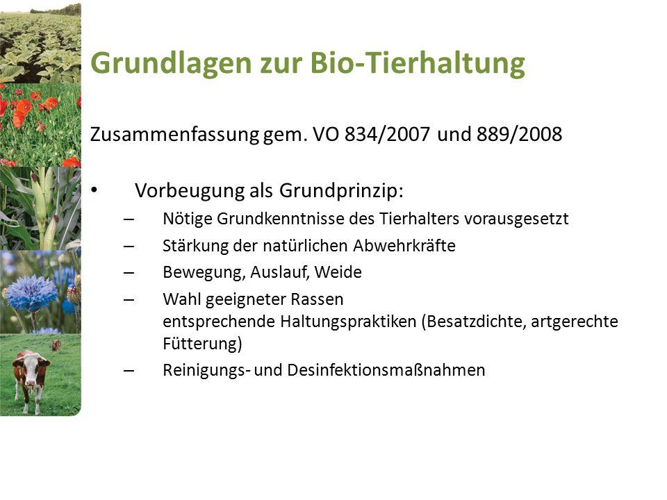 Grundlagen zur Bio-Tierhaltung Zusammenfassung gem. VO 834/2007 und 889/2008 Vorbeugung als Grundprinzip: – Nötige Grundkenntnisse des Tierhalters vor