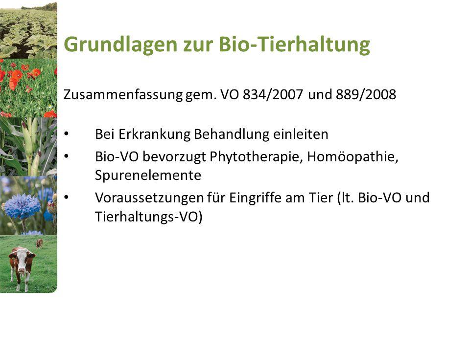 Grundlagen zur Bio-Tierhaltung Zusammenfassung gem. VO 834/2007 und 889/2008 Bei Erkrankung Behandlung einleiten Bio-VO bevorzugt Phytotherapie, Homöo