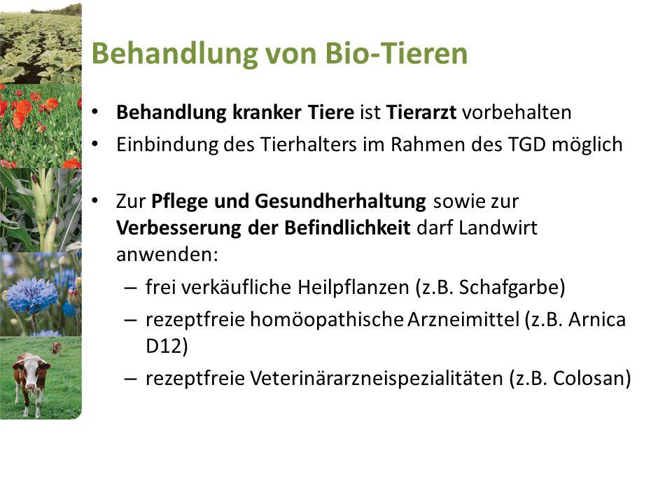 Behandlung von Bio-Tieren Behandlung kranker Tiere ist Tierarzt vorbehalten Einbindung des Tierhalters im Rahmen des TGD möglich Zur Pflege und Gesund