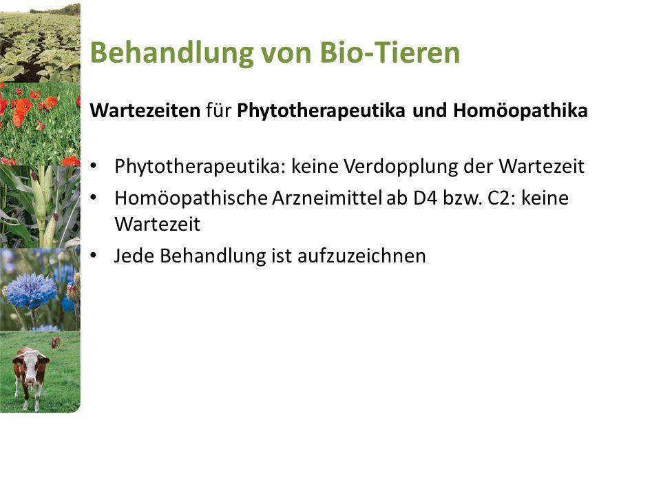 Behandlung von Bio-Tieren Wartezeiten für Phytotherapeutika und Homöopathika Phytotherapeutika: keine Verdopplung der Wartezeit Homöopathische Arzneim