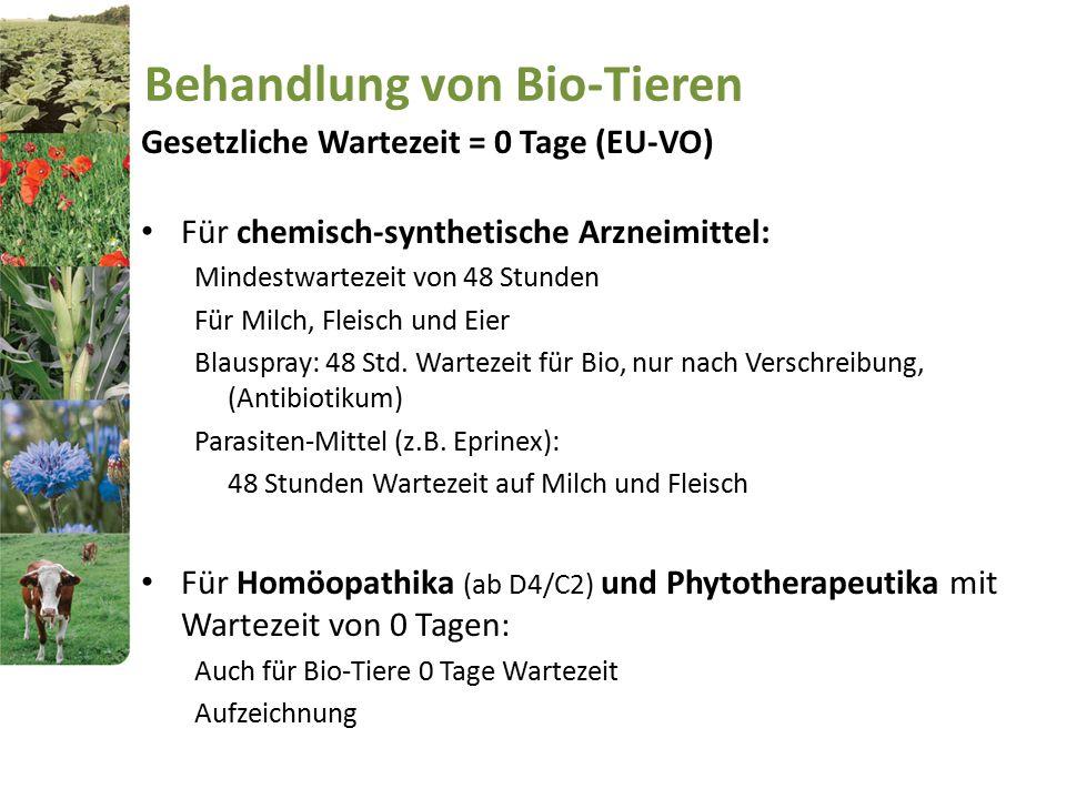 Behandlung von Bio-Tieren Gesetzliche Wartezeit = 0 Tage (EU-VO) Für chemisch-synthetische Arzneimittel: Mindestwartezeit von 48 Stunden Für Milch, Fl