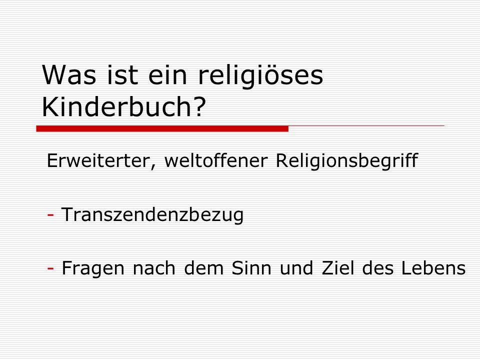 Was ist ein religiöses Kinderbuch? Erweiterter, weltoffener Religionsbegriff - Transzendenzbezug - Fragen nach dem Sinn und Ziel des Lebens