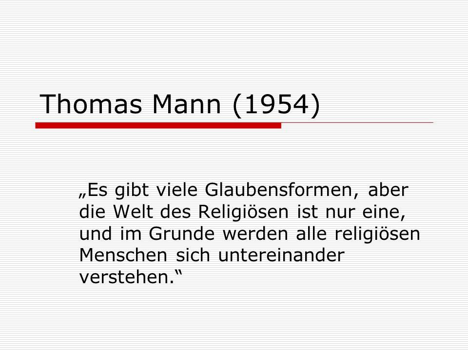 """Thomas Mann (1954) """"Es gibt viele Glaubensformen, aber die Welt des Religiösen ist nur eine, und im Grunde werden alle religiösen Menschen sich untere"""