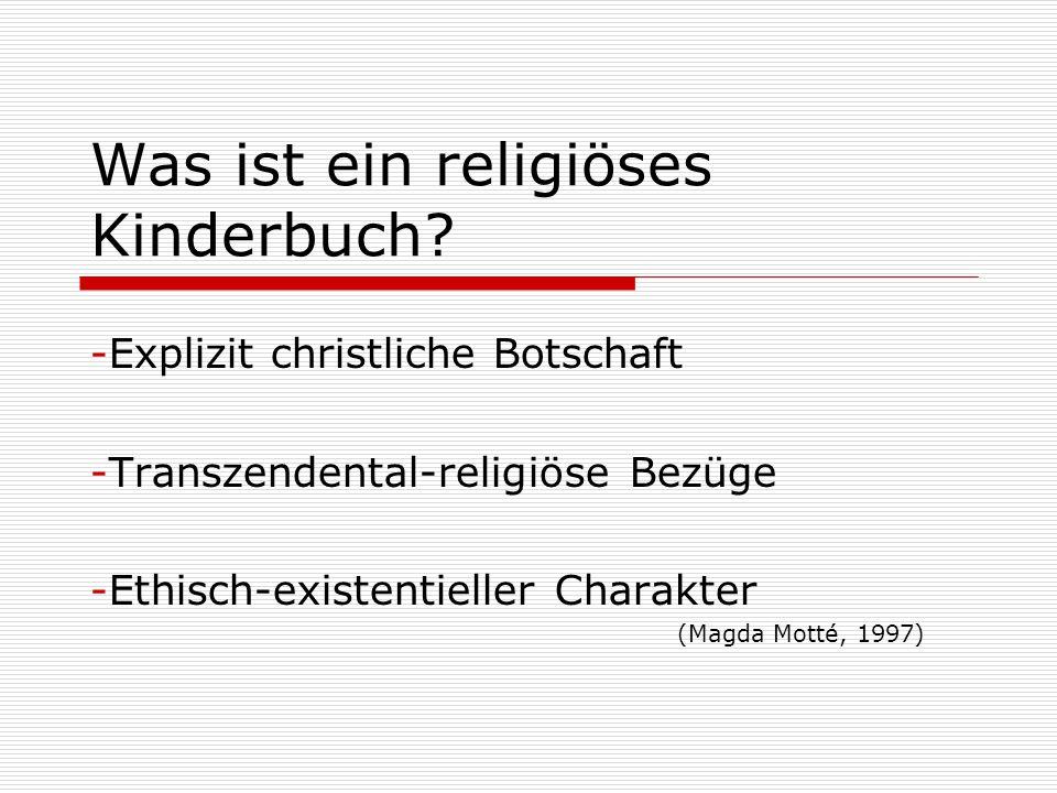 Was ist ein religiöses Kinderbuch? -Explizit christliche Botschaft -Transzendental-religiöse Bezüge -Ethisch-existentieller Charakter (Magda Motté, 19