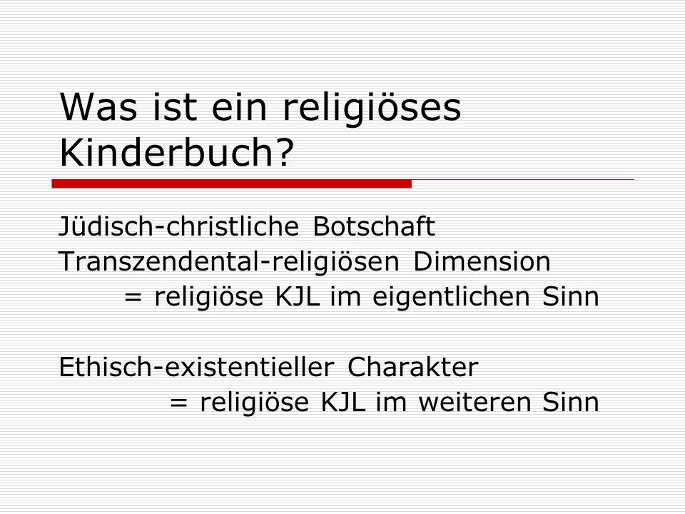 Was ist ein religiöses Kinderbuch? Jüdisch-christliche Botschaft Transzendental-religiösen Dimension = religiöse KJL im eigentlichen Sinn Ethisch-exis