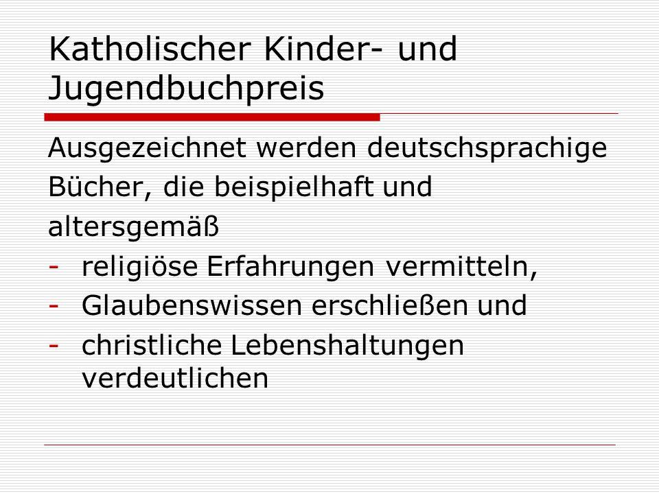 Katholischer Kinder- und Jugendbuchpreis Ausgezeichnet werden deutschsprachige Bücher, die beispielhaft und altersgemäß -religiöse Erfahrungen vermitt