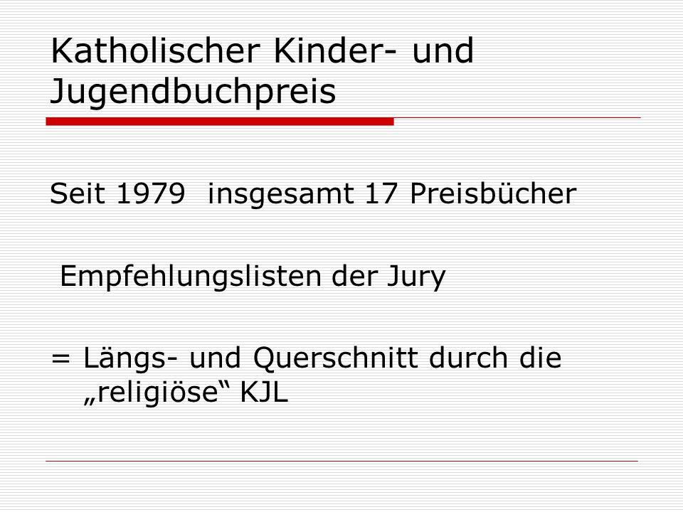 """Katholischer Kinder- und Jugendbuchpreis Seit 1979 insgesamt 17 Preisbücher Empfehlungslisten der Jury = Längs- und Querschnitt durch die """"religiöse"""""""