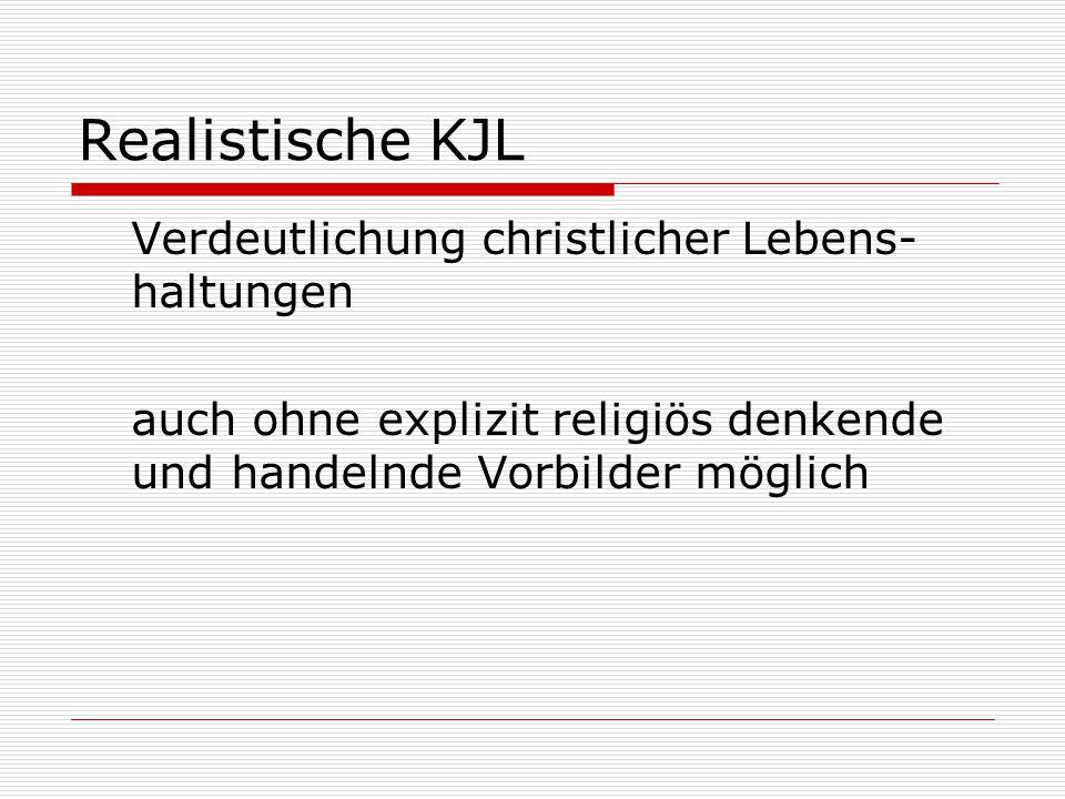 Realistische KJL Verdeutlichung christlicher Lebens- haltungen auch ohne explizit religiös denkende und handelnde Vorbilder möglich