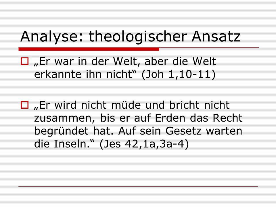 """Analyse: theologischer Ansatz  """"Er war in der Welt, aber die Welt erkannte ihn nicht"""" (Joh 1,10-11)  """"Er wird nicht müde und bricht nicht zusammen,"""