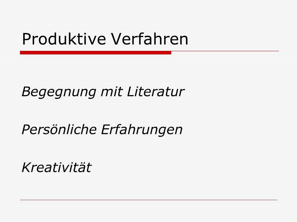 Produktive Verfahren Begegnung mit Literatur Persönliche Erfahrungen Kreativität