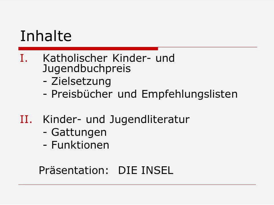 Inhalte I.Katholischer Kinder- und Jugendbuchpreis - Zielsetzung - Preisbücher und Empfehlungslisten II.Kinder- und Jugendliteratur - Gattungen - Funk