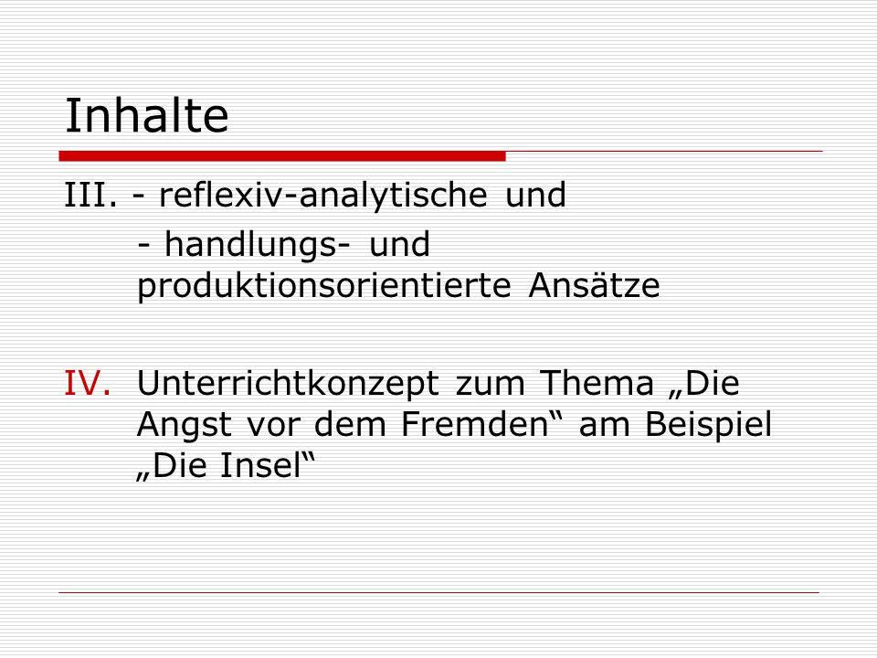 """Inhalte III. - reflexiv-analytische und - handlungs- und produktionsorientierte Ansätze IV.Unterrichtkonzept zum Thema """"Die Angst vor dem Fremden"""" am"""