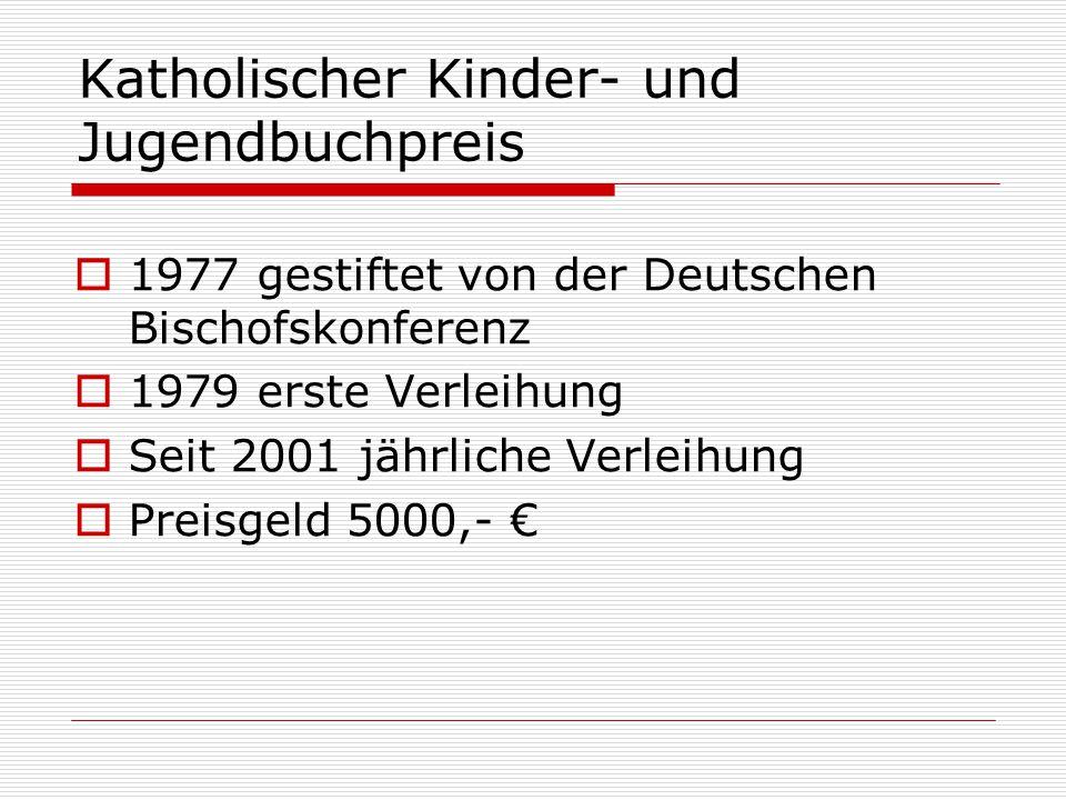 Katholischer Kinder- und Jugendbuchpreis  1977 gestiftet von der Deutschen Bischofskonferenz  1979 erste Verleihung  Seit 2001 jährliche Verleihung