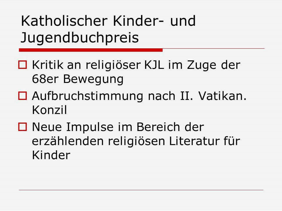 Katholischer Kinder- und Jugendbuchpreis  Kritik an religiöser KJL im Zuge der 68er Bewegung  Aufbruchstimmung nach II. Vatikan. Konzil  Neue Impul