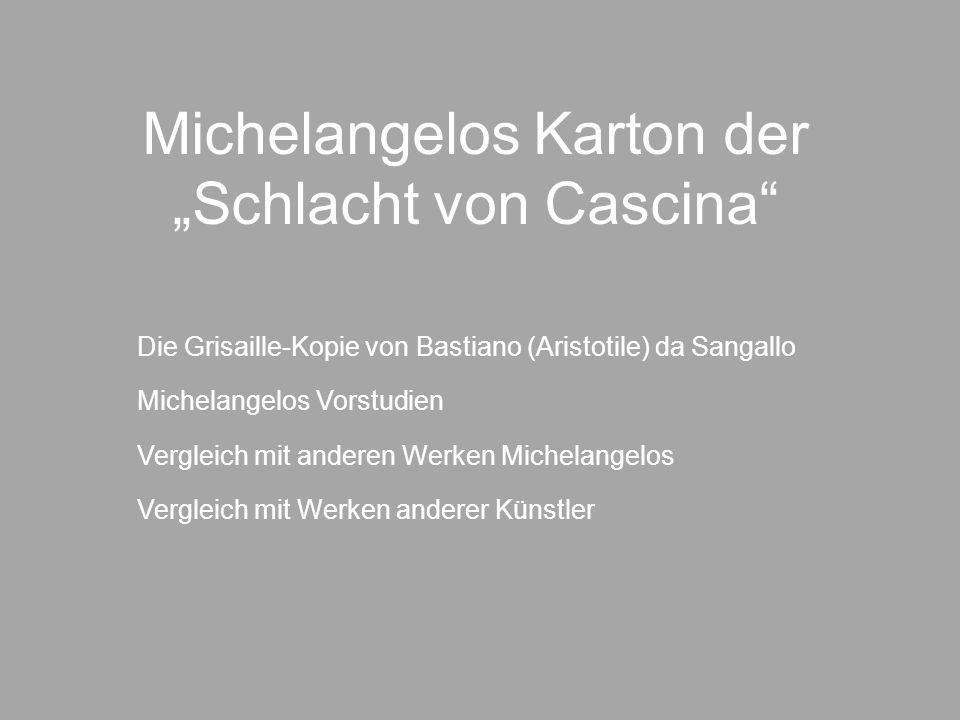 """Michelangelos Karton der """"Schlacht von Cascina"""" Die Grisaille-Kopie von Bastiano (Aristotile) da Sangallo Michelangelos Vorstudien Vergleich mit ander"""