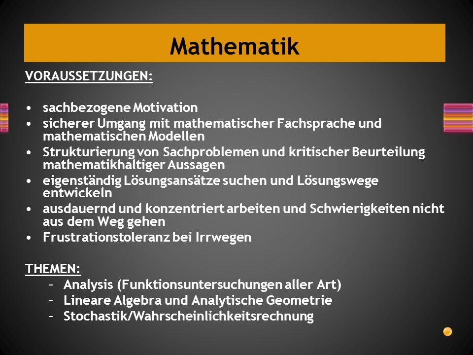 Mathematik VORAUSSETZUNGEN: sachbezogene Motivation sicherer Umgang mit mathematischer Fachsprache und mathematischen Modellen Strukturierung von Sach