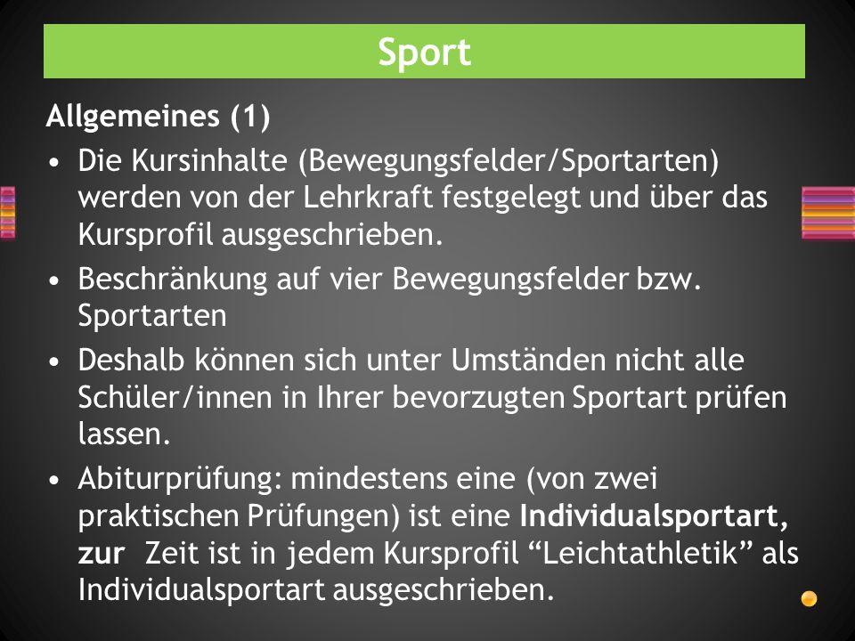 Sport Allgemeines (1) Die Kursinhalte (Bewegungsfelder/Sportarten) werden von der Lehrkraft festgelegt und über das Kursprofil ausgeschrieben. Beschrä