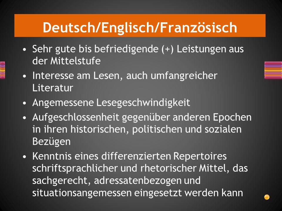 Deutsch/Englisch/Französisch Sehr gute bis befriedigende (+) Leistungen aus der Mittelstufe Interesse am Lesen, auch umfangreicher Literatur Angemesse