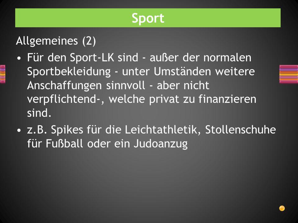 Sport Allgemeines (2) Für den Sport-LK sind - außer der normalen Sportbekleidung - unter Umständen weitere Anschaffungen sinnvoll - aber nicht verpfli