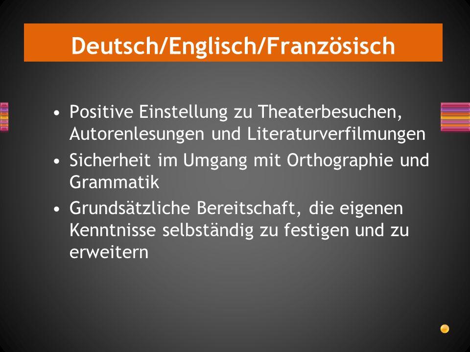Deutsch/Englisch/Französisch Positive Einstellung zu Theaterbesuchen, Autorenlesungen und Literaturverfilmungen Sicherheit im Umgang mit Orthographie