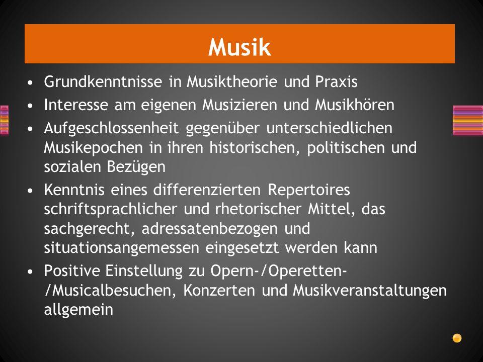 Musik Grundkenntnisse in Musiktheorie und Praxis Interesse am eigenen Musizieren und Musikhören Aufgeschlossenheit gegenüber unterschiedlichen Musikep