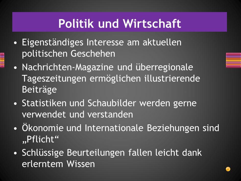Politik und Wirtschaft Eigenständiges Interesse am aktuellen politischen Geschehen Nachrichten-Magazine und überregionale Tageszeitungen ermöglichen i