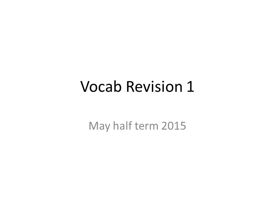 Vocab Revision 1 May half term 2015