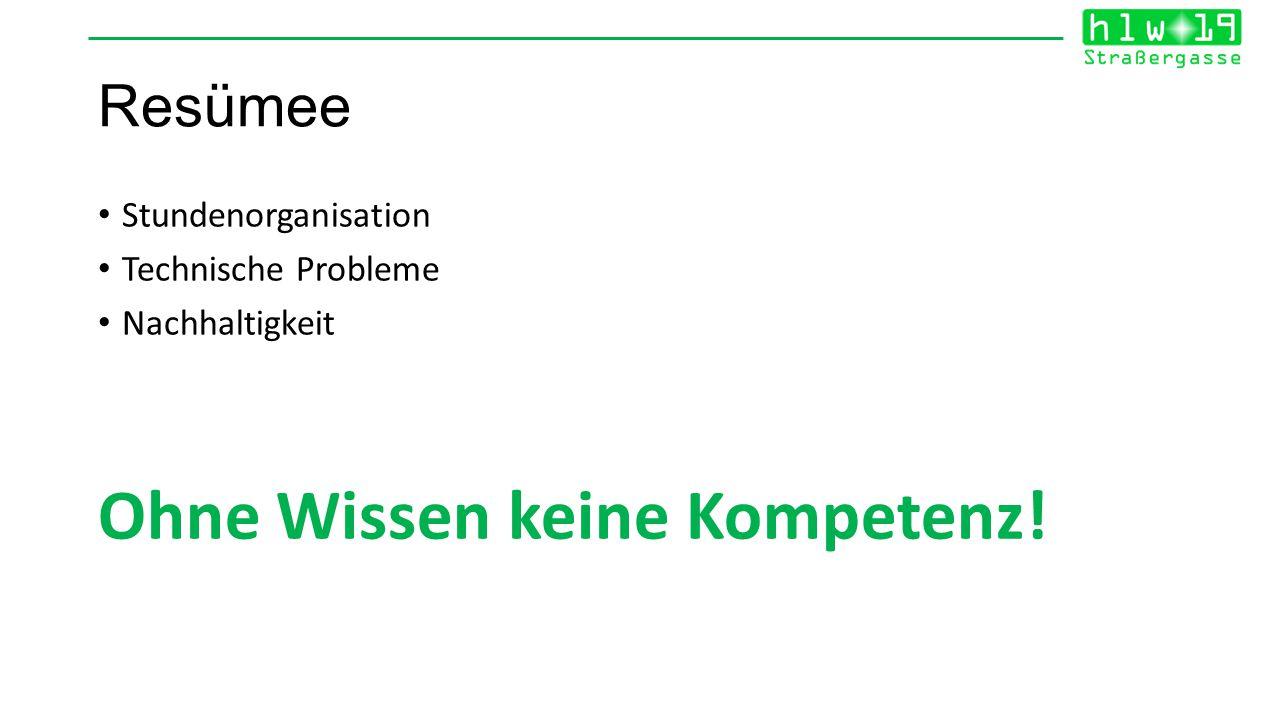 Resümee Stundenorganisation Technische Probleme Nachhaltigkeit Ohne Wissen keine Kompetenz!