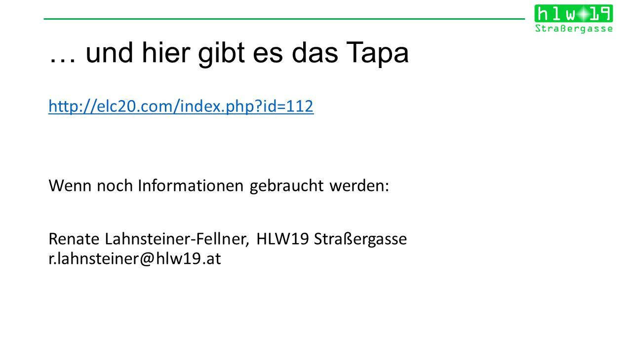 … und hier gibt es das Tapa http://elc20.com/index.php?id=112 Wenn noch Informationen gebraucht werden: Renate Lahnsteiner-Fellner, HLW19 Straßergasse r.lahnsteiner@hlw19.at