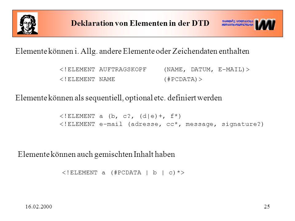 16.02.200025 Deklaration von Elementen in der DTD Elemente können i. Allg. andere Elemente oder Zeichendaten enthalten Elemente können auch gemischten